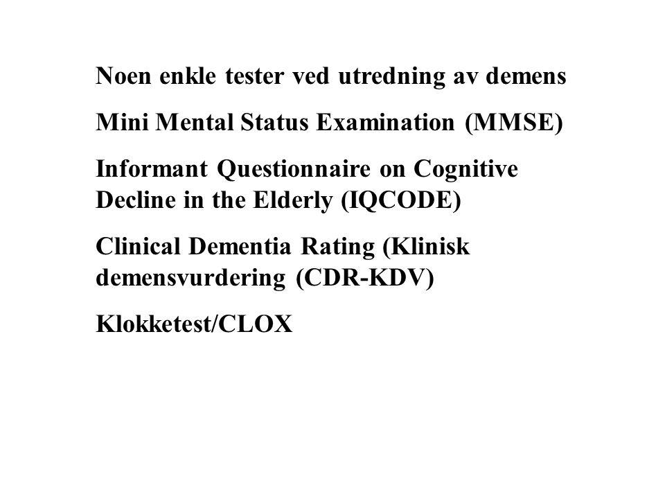 Noen enkle tester ved utredning av demens Mini Mental Status Examination (MMSE) Informant Questionnaire on Cognitive Decline in the Elderly (IQCODE) C