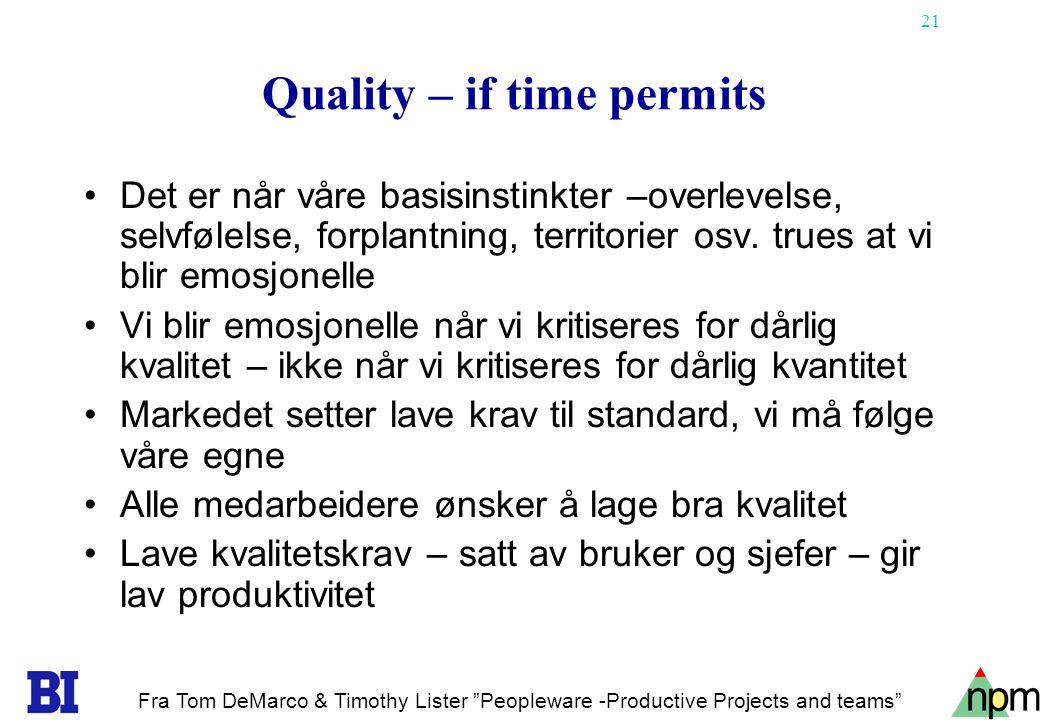 21 Quality – if time permits •Det er når våre basisinstinkter –overlevelse, selvfølelse, forplantning, territorier osv. trues at vi blir emosjonelle •