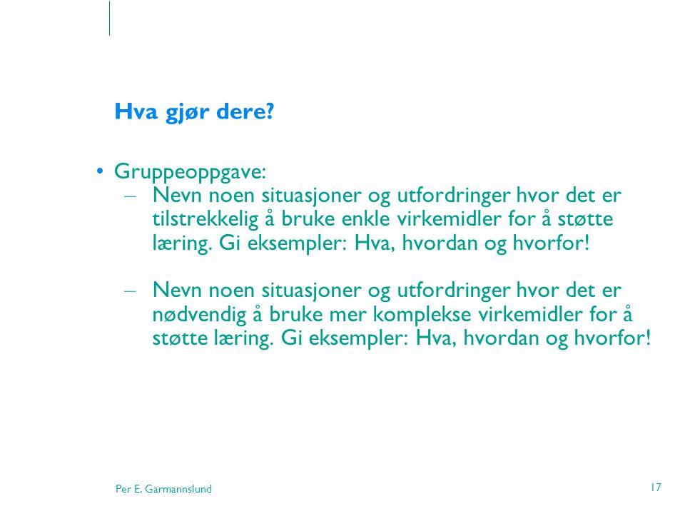Per E. Garmannslund 17 Hva gjør dere? •Gruppeoppgave: – Nevn noen situasjoner og utfordringer hvor det er tilstrekkelig å bruke enkle virkemidler for