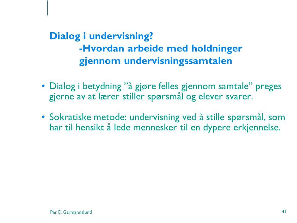 """Per E. Garmannslund 41 Dialog i undervisning? -Hvordan arbeide med holdninger gjennom undervisningssamtalen •Dialog i betydning """"å gjøre felles gjenno"""