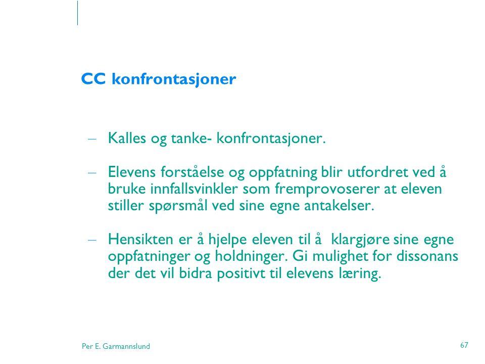 Per E. Garmannslund 67 CC konfrontasjoner – Kalles og tanke- konfrontasjoner. – Elevens forståelse og oppfatning blir utfordret ved å bruke innfallsvi