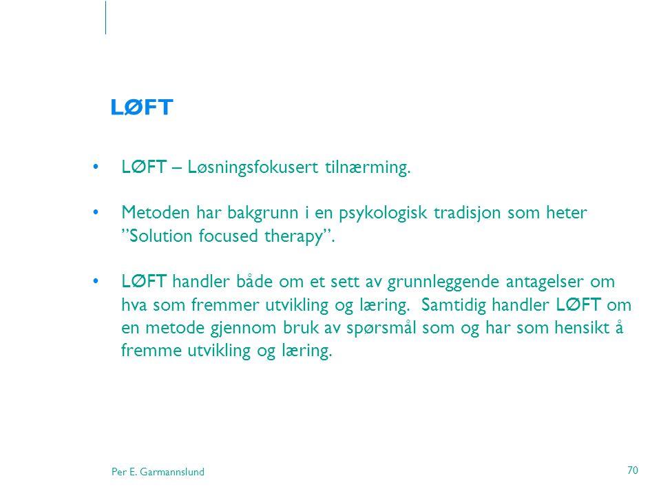 """Per E. Garmannslund 70 LØFT •LØFT – Løsningsfokusert tilnærming. •Metoden har bakgrunn i en psykologisk tradisjon som heter """"Solution focused therapy"""""""