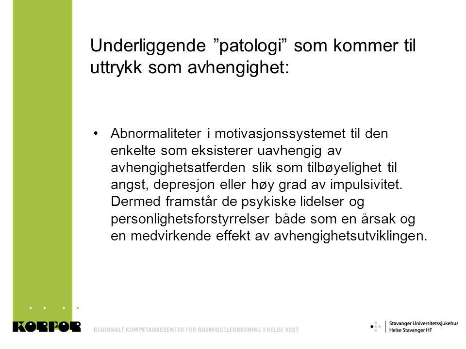"""Underliggende """"patologi"""" som kommer til uttrykk som avhengighet: •Abnormaliteter i motivasjonssystemet til den enkelte som eksisterer uavhengig av avh"""