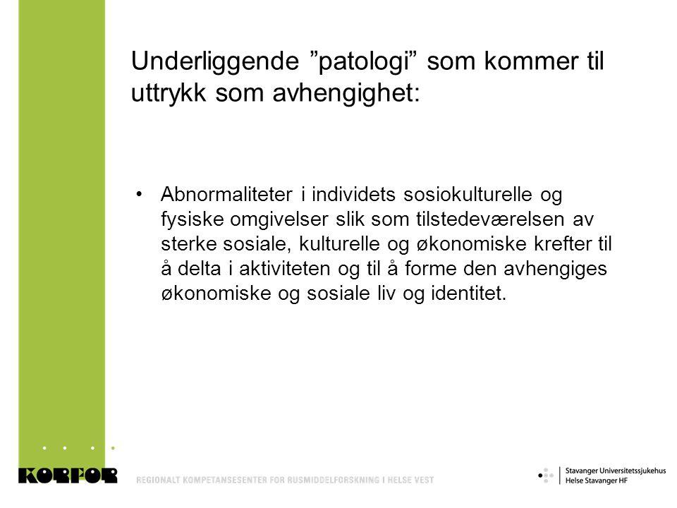 """Underliggende """"patologi"""" som kommer til uttrykk som avhengighet: •Abnormaliteter i individets sosiokulturelle og fysiske omgivelser slik som tilstedev"""