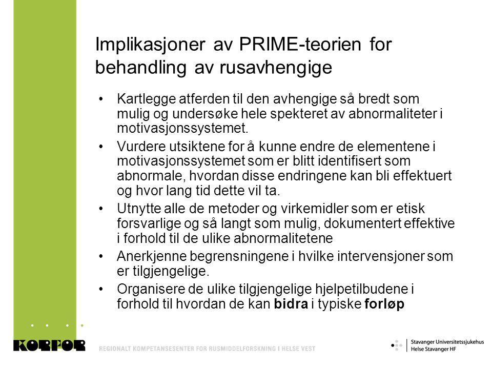 Implikasjoner av PRIME-teorien for behandling av rusavhengige •Kartlegge atferden til den avhengige så bredt som mulig og undersøke hele spekteret av