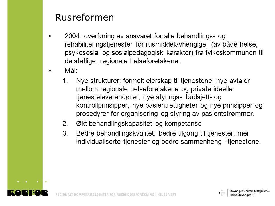 Rusreformen •2004: overføring av ansvaret for alle behandlings- og rehabiliteringstjenester for rusmiddelavhengige (av både helse, psykososial og sosi