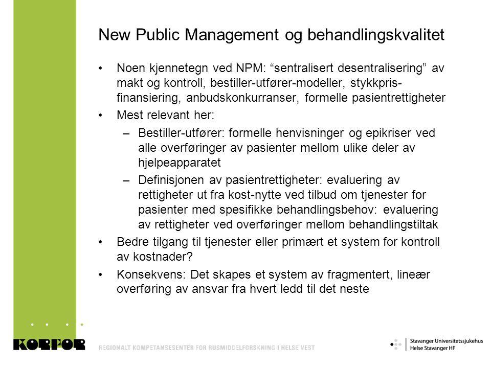 """New Public Management og behandlingskvalitet •Noen kjennetegn ved NPM: """"sentralisert desentralisering"""" av makt og kontroll, bestiller-utfører-modeller"""