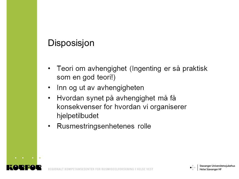 Disposisjon •Teori om avhengighet (Ingenting er så praktisk som en god teori!) •Inn og ut av avhengigheten •Hvordan synet på avhengighet må få konsekv