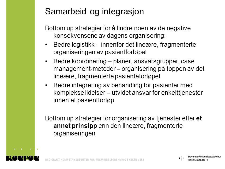 Samarbeid og integrasjon Bottom up strategier for å lindre noen av de negative konsekvensene av dagens organisering: •Bedre logistikk – innenfor det l