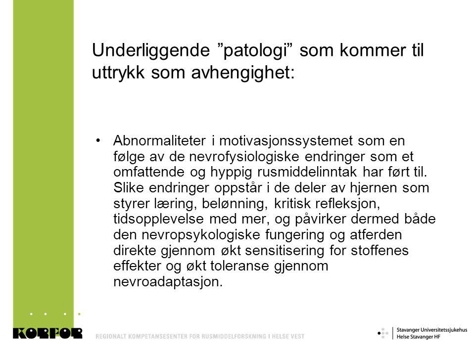 """Underliggende """"patologi"""" som kommer til uttrykk som avhengighet: •Abnormaliteter i motivasjonssystemet som en følge av de nevrofysiologiske endringer"""