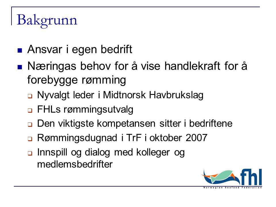 Bakgrunn  Ansvar i egen bedrift  Næringas behov for å vise handlekraft for å forebygge rømming  Nyvalgt leder i Midtnorsk Havbrukslag  FHLs rømmin