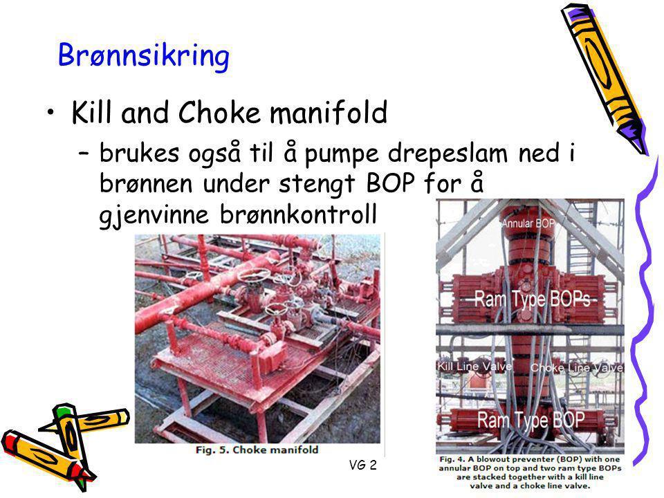 VG 2 Brønnsikring •Kill and Choke manifold –brukes også til å pumpe drepeslam ned i brønnen under stengt BOP for å gjenvinne brønnkontroll