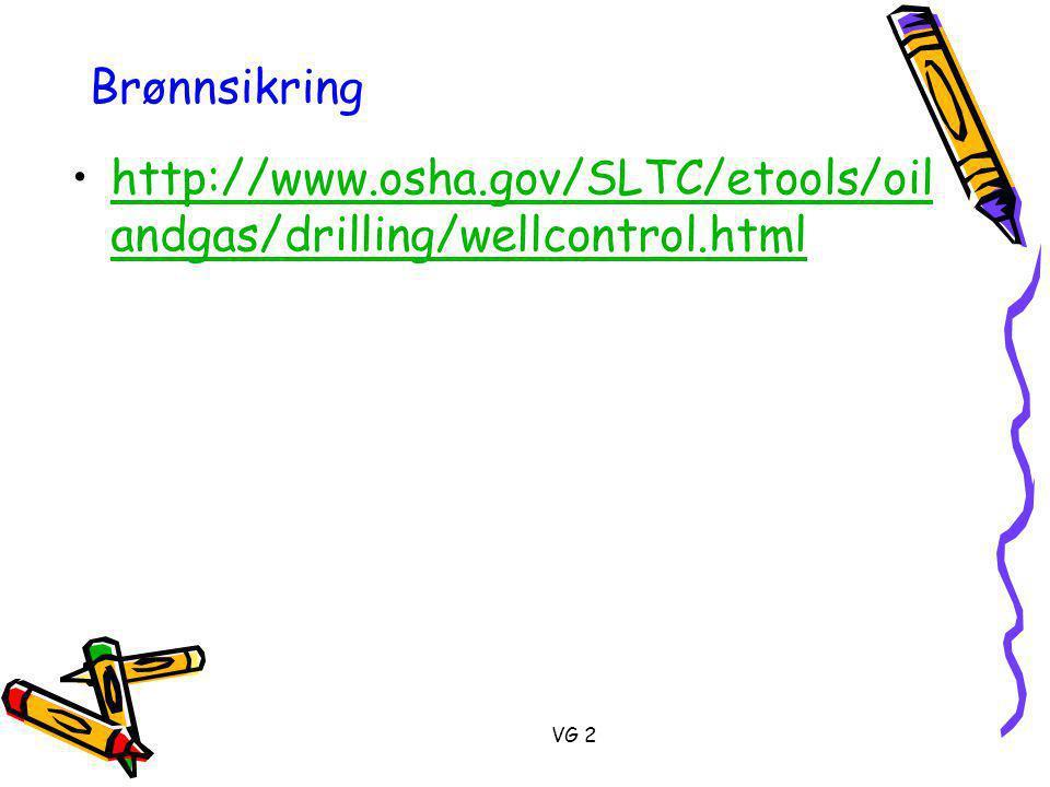 VG 2 Brønnsikring •http://www.osha.gov/SLTC/etools/oil andgas/drilling/wellcontrol.htmlhttp://www.osha.gov/SLTC/etools/oil andgas/drilling/wellcontrol.html