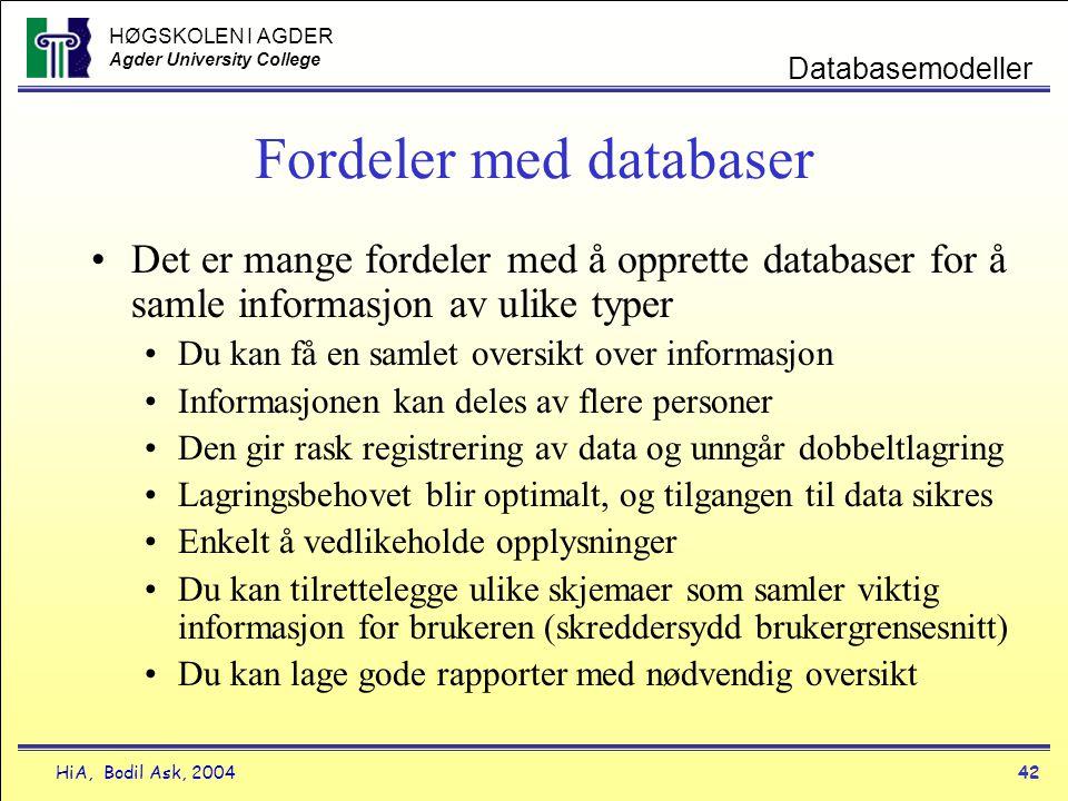 HØGSKOLEN I AGDER Agder University College HiA, Bodil Ask, 200442 Databasemodeller Fordeler med databaser •Det er mange fordeler med å opprette databa