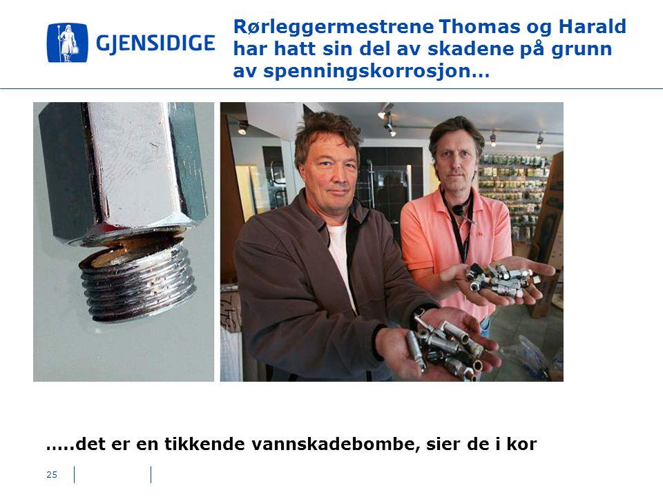 Rørleggermestrene Thomas og Harald har hatt sin del av skadene på grunn av spenningskorrosjon… 25 …..det er en tikkende vannskadebombe, sier de i kor