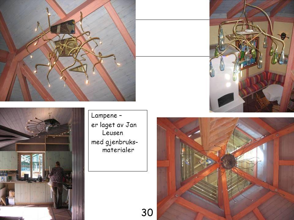 Lampene – er laget av Jan Leusen med gjenbruks- materialer 30