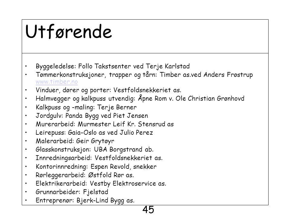 Utførende •Byggeledelse: Follo Takstsenter ved Terje Karlstad •Tømmerkonstruksjoner, trapper og tårn: Timber as.ved Anders Frøstrup www.timber.no www.