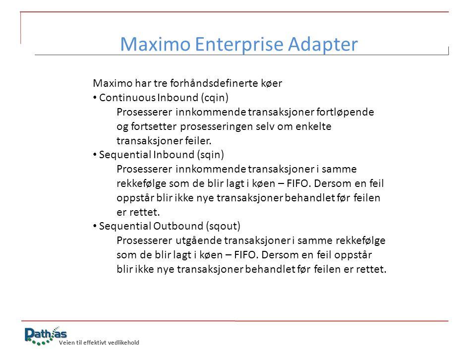 Veien til effektivt vedlikehold Maximo har tre forhåndsdefinerte køer • Continuous Inbound (cqin) Prosesserer innkommende transaksjoner fortløpende og