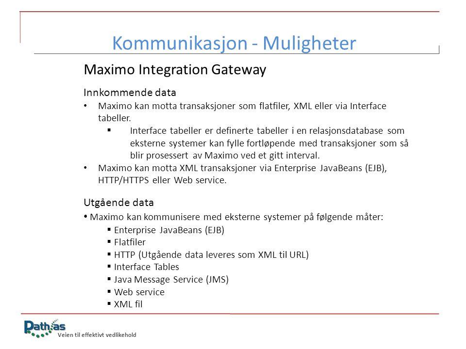 Veien til effektivt vedlikehold Maximo Integration Gateway Innkommende data • Maximo kan motta transaksjoner som flatfiler, XML eller via Interface ta