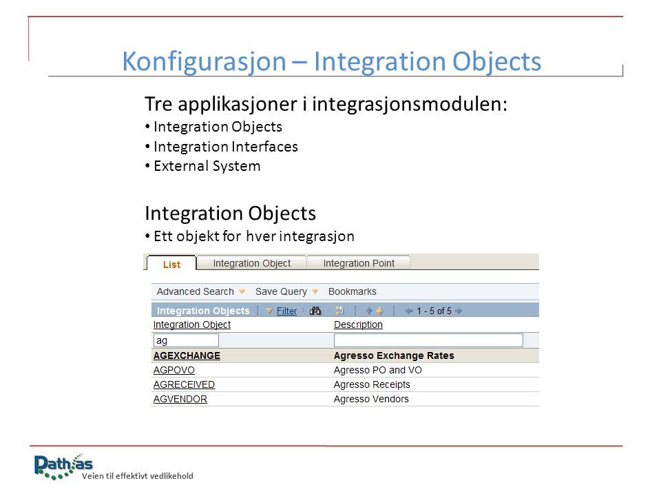 Veien til effektivt vedlikehold Tre applikasjoner i integrasjonsmodulen: • Integration Objects • Integration Interfaces • External System Integration