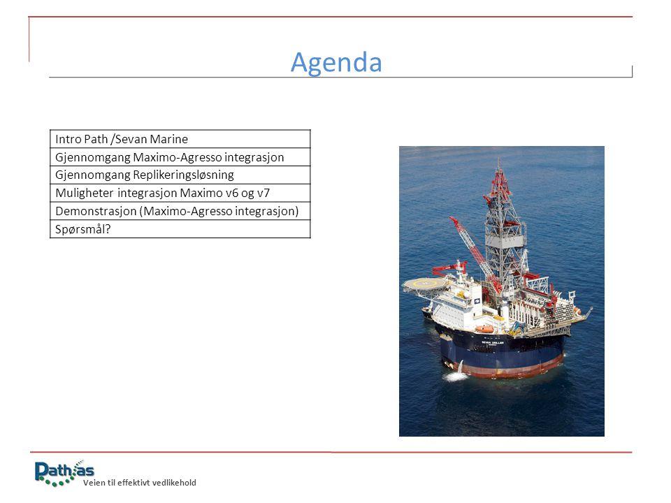 Veien til effektivt vedlikehold Agenda Intro Path /Sevan Marine Gjennomgang Maximo-Agresso integrasjon Gjennomgang Replikeringsløsning Muligheter inte