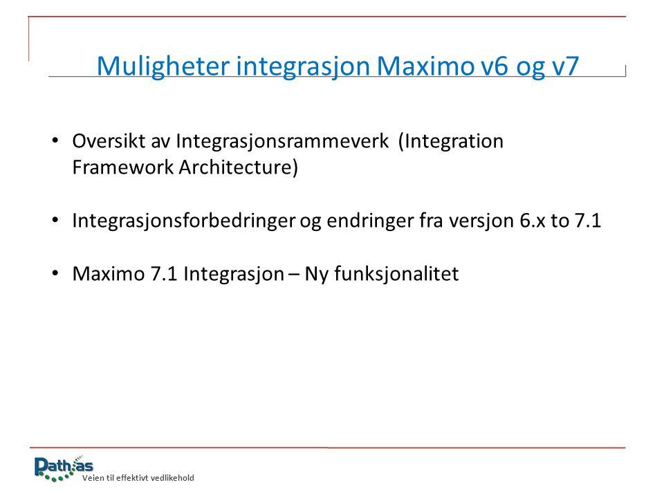 Veien til effektivt vedlikehold Muligheter integrasjon Maximo v6 og v7 • Oversikt av Integrasjonsrammeverk (Integration Framework Architecture) • Inte