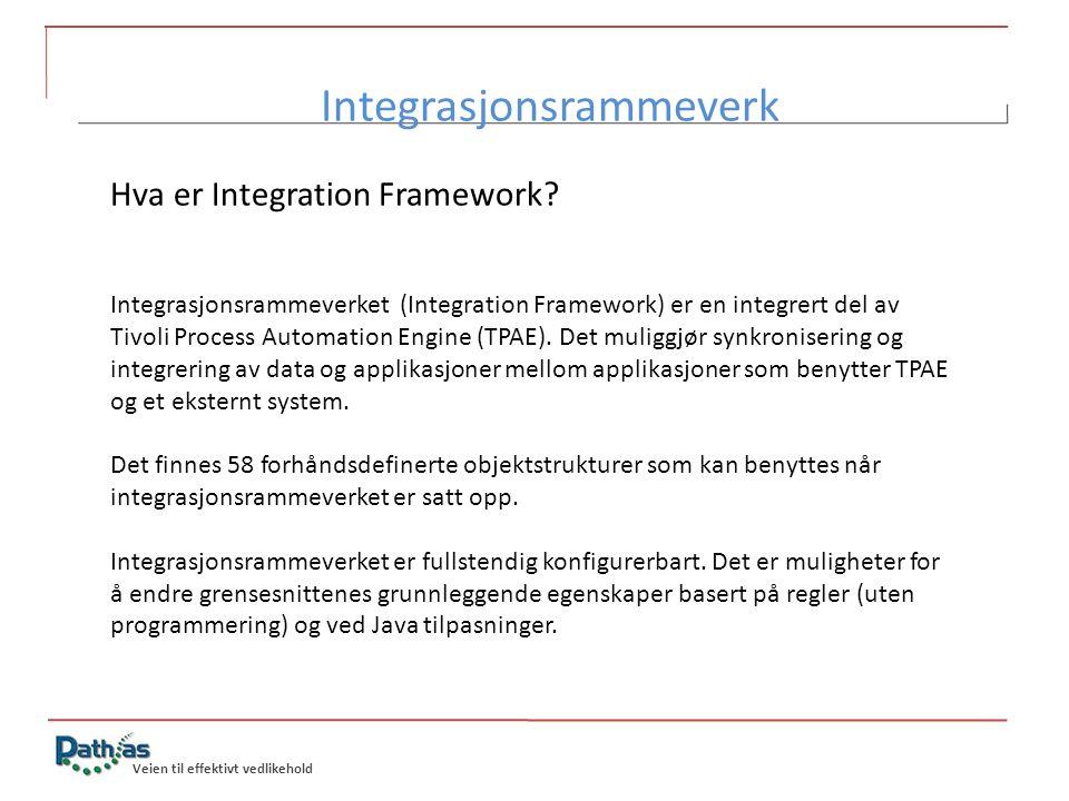 Veien til effektivt vedlikehold Integrasjonsrammeverk Hva er Integration Framework? Integrasjonsrammeverket (Integration Framework) er en integrert de