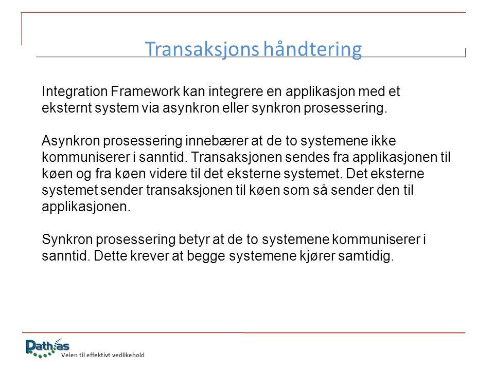 Veien til effektivt vedlikehold Transaksjons håndtering Integration Framework kan integrere en applikasjon med et eksternt system via asynkron eller s