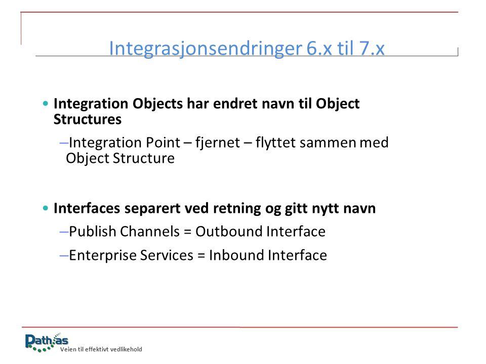 Veien til effektivt vedlikehold Integrasjonsendringer 6.x til 7.x •Integration Objects har endret navn til Object Structures – Integration Point – fje
