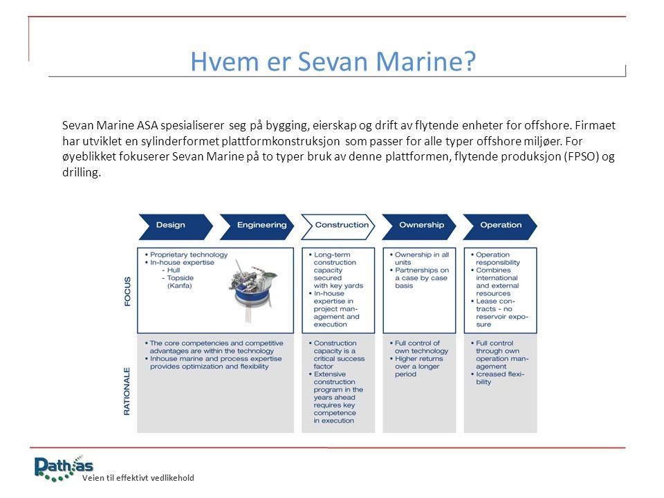 Veien til effektivt vedlikehold Hvem er Sevan Marine? Sevan Marine ASA spesialiserer seg på bygging, eierskap og drift av flytende enheter for offshor