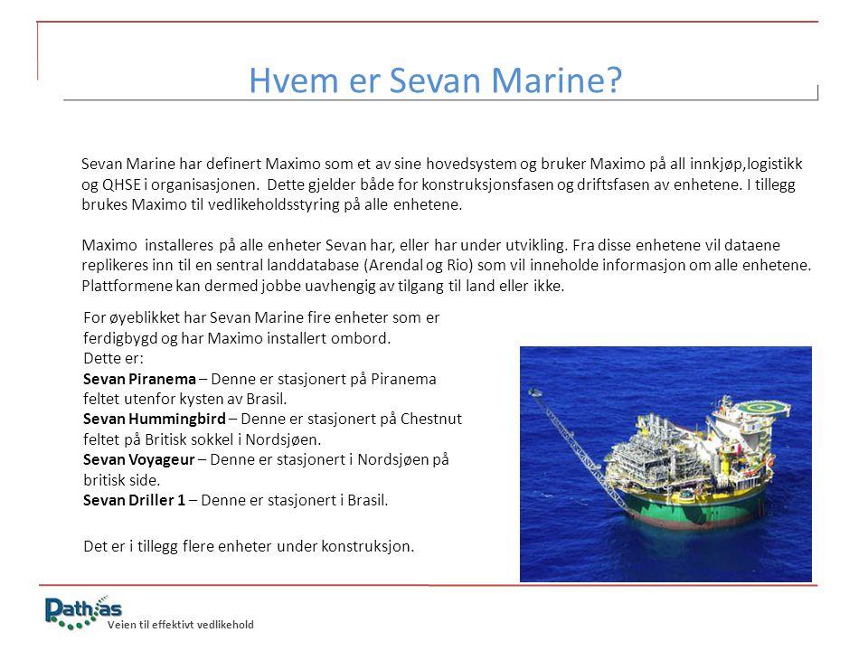 Veien til effektivt vedlikehold Hvem er Sevan Marine? Sevan Marine har definert Maximo som et av sine hovedsystem og bruker Maximo på all innkjøp,logi