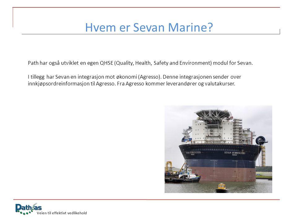 Veien til effektivt vedlikehold Hvem er Sevan Marine? Path har også utviklet en egen QHSE (Quality, Health, Safety and Environment) modul for Sevan. I