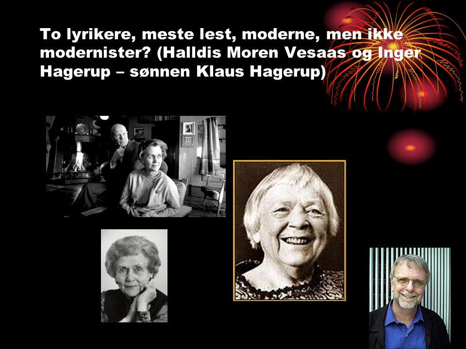 To lyrikere, meste lest, moderne, men ikke modernister? (Halldis Moren Vesaas og Inger Hagerup – sønnen Klaus Hagerup)