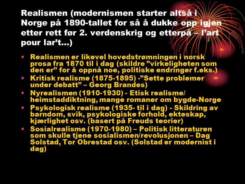 Realismen (modernismen starter altså i Norge på 1890-tallet for så å dukke opp igjen etter rett før 2. verdenskrig og etterpå – l'art pour lar't…) •Re