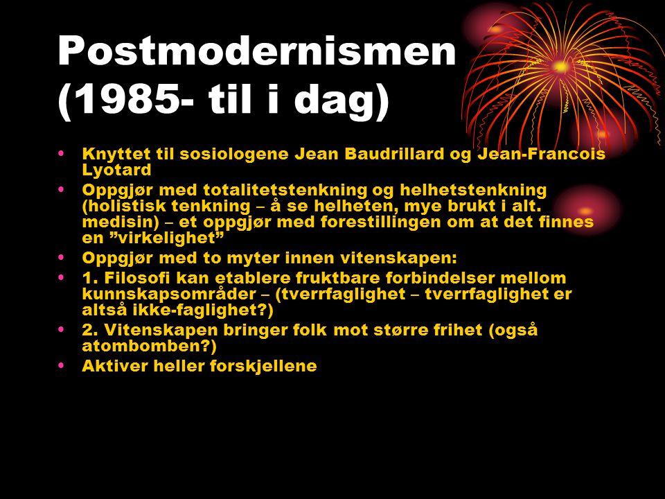 Postmodernismen (1985- til i dag) •Knyttet til sosiologene Jean Baudrillard og Jean-Francois Lyotard •Oppgjør med totalitetstenkning og helhetstenknin