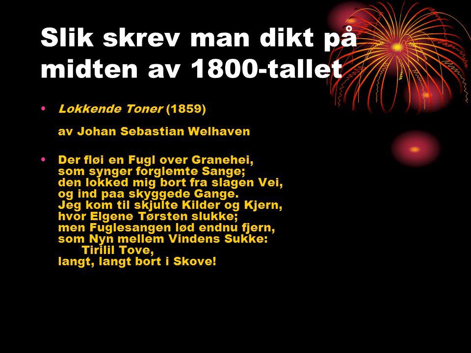 Slik skrev man dikt på midten av 1800-tallet •Lokkende Toner (1859) av Johan Sebastian Welhaven •Der fløi en Fugl over Granehei, som synger forglemte