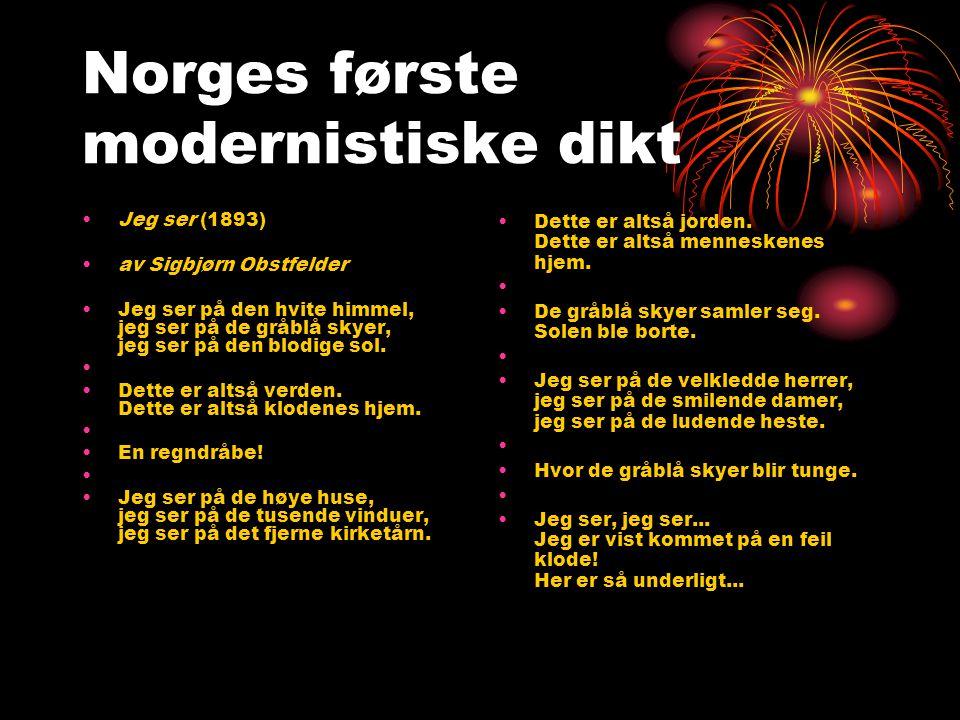 Norges første modernistiske dikt •Jeg ser (1893) •av Sigbjørn Obstfelder •Jeg ser på den hvite himmel, jeg ser på de gråblå skyer, jeg ser på den blod
