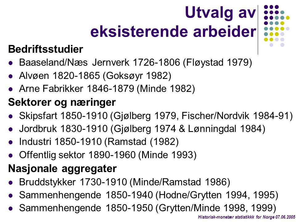 Utvalg av eksisterende arbeider Bedriftsstudier  Baaseland/Næs Jernverk 1726-1806 (Fløystad 1979)  Alvøen 1820-1865 (Goksøyr 1982)  Arne Fabrikker