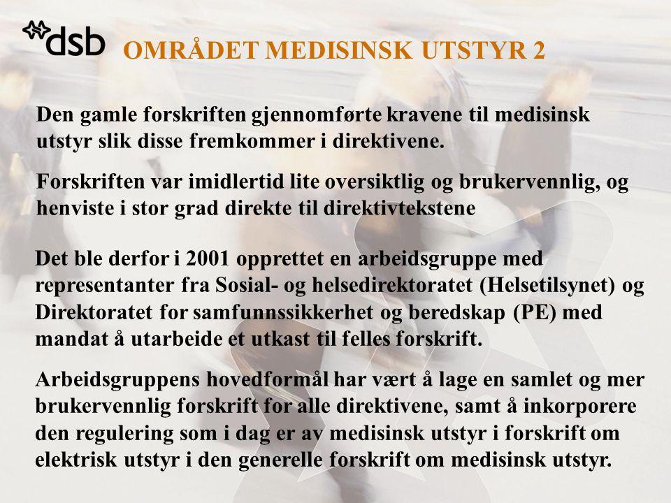 OMRÅDET MEDISINSK UTSTYR 2 Den gamle forskriften gjennomførte kravene til medisinsk utstyr slik disse fremkommer i direktivene.