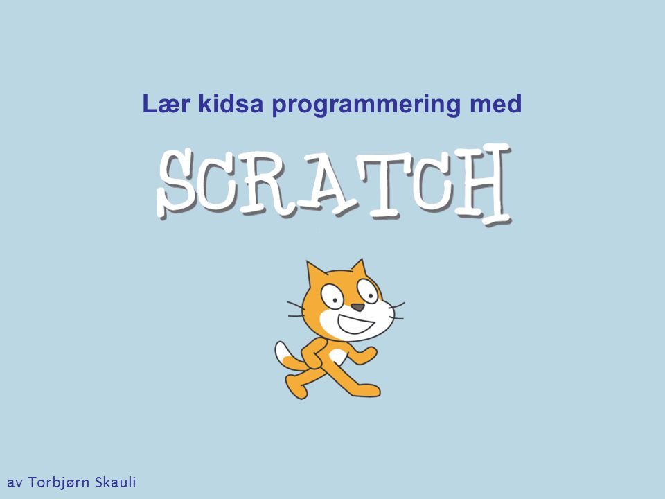 Noen kilder for engelskspråklig lærestoff •ScratchEd: Offisielt nettsted for lærere som bruker Scratch –stort (alt for stort) utvalg av læremidler, ikke bare på engelsk •Computing at school (UK) - den britiske søsterorganisasjonen til LKK –stort utvalg av stoff om informatikk og programmering, bl.a.