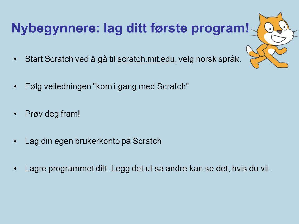 Nybegynnere: lag ditt første program! •Start Scratch ved å gå til scratch.mit.edu, velg norsk språk. •Følg veiledningen