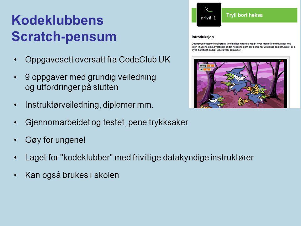 Kodeklubbens Scratch-pensum •Oppgavesett oversatt fra CodeClub UK •9 oppgaver med grundig veiledning og utfordringer på slutten •Instruktørveiledning,