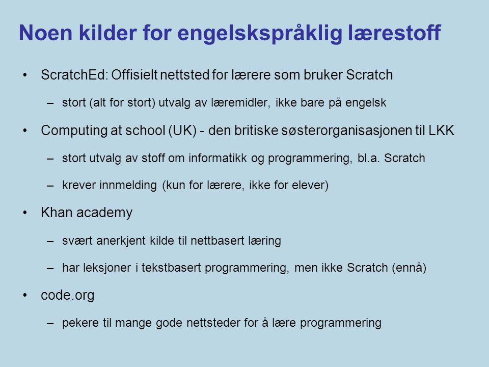 Noen kilder for engelskspråklig lærestoff •ScratchEd: Offisielt nettsted for lærere som bruker Scratch –stort (alt for stort) utvalg av læremidler, ik