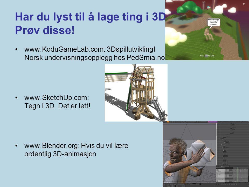 Har du lyst til å lage ting i 3D? Prøv disse! •www.KoduGameLab.com: 3Dspillutvikling! Norsk undervisningsopplegg hos PedSmia.no •www.SketchUp.com: Teg