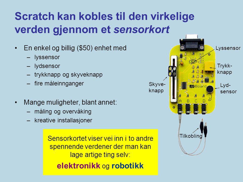 Scratch kan kobles til den virkelige verden gjennom et sensorkort •En enkel og billig ($50) enhet med –lyssensor –lydsensor –trykknapp og skyveknapp –