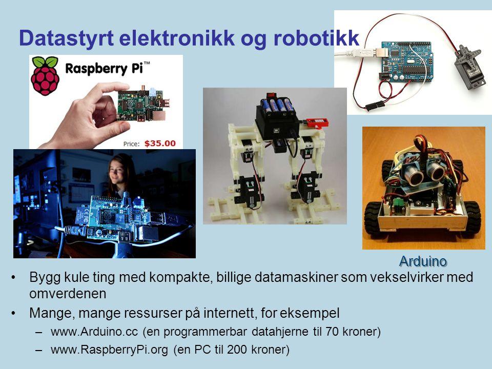 Datastyrt elektronikk og robotikk •Bygg kule ting med kompakte, billige datamaskiner som vekselvirker med omverdenen •Mange, mange ressurser på intern