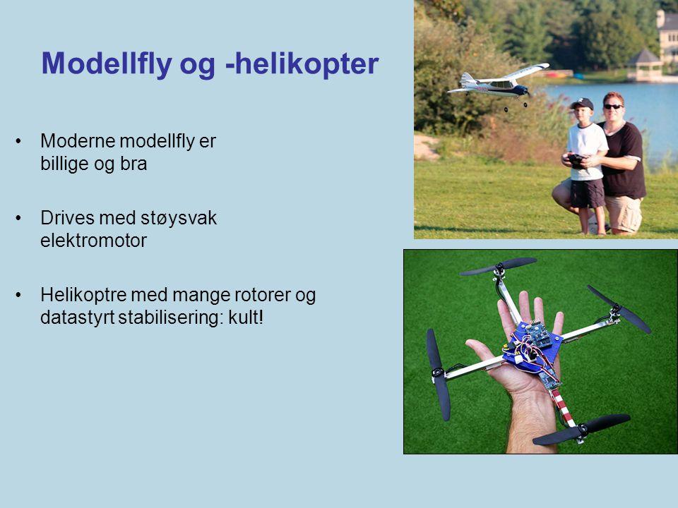 Modellfly og -helikopter •Moderne modellfly er billige og bra •Drives med støysvak elektromotor •Helikoptre med mange rotorer og datastyrt stabiliseri