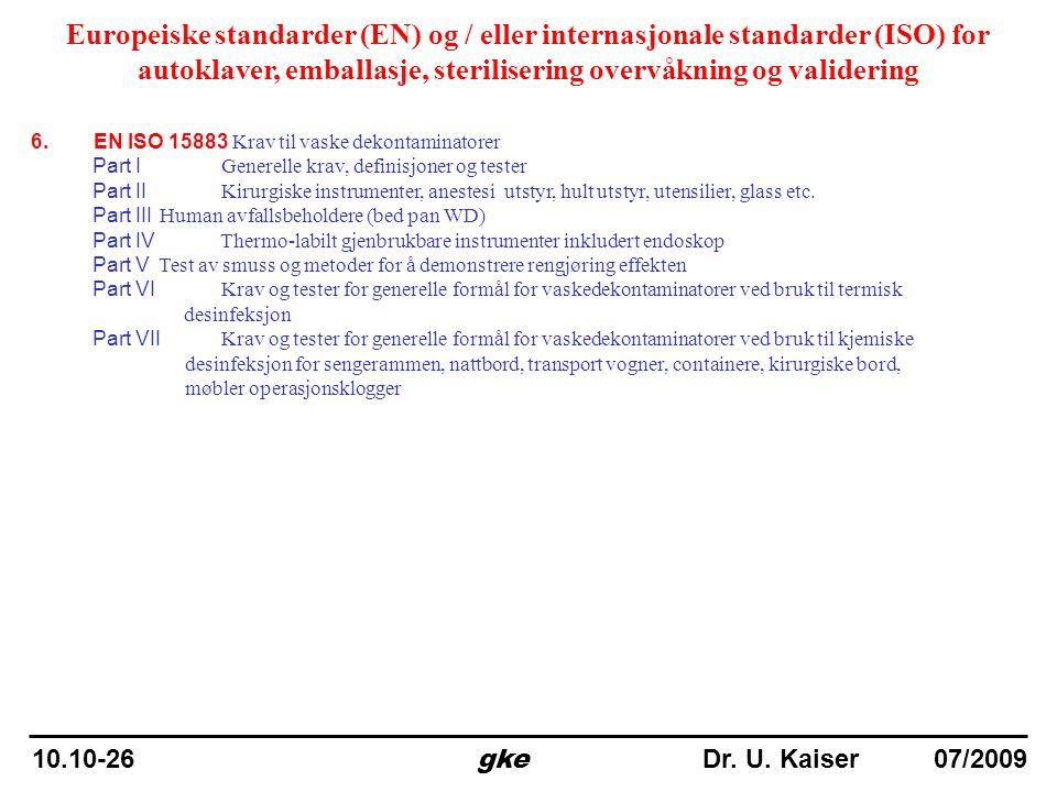 6. EN ISO 15883 Krav til vaske dekontaminatorer Part I Generelle krav, definisjoner og tester Part II Kirurgiske instrumenter, anestesi utstyr, hult u
