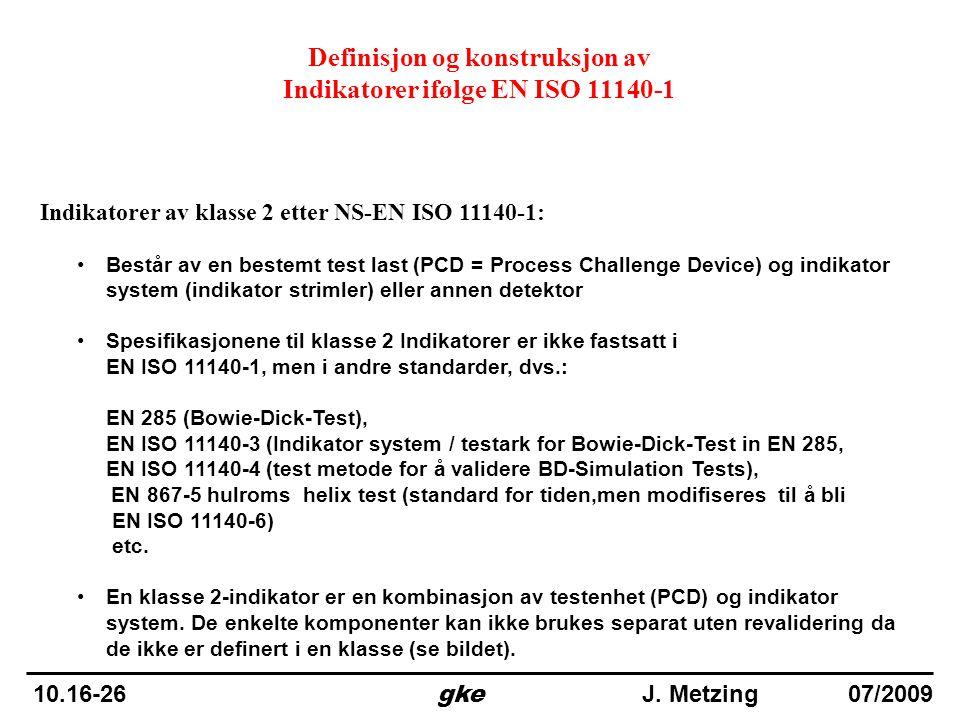 Indikatorer av klasse 2 etter NS-EN ISO 11140-1: •Består av en bestemt test last (PCD = Process Challenge Device) og indikator system (indikator strim