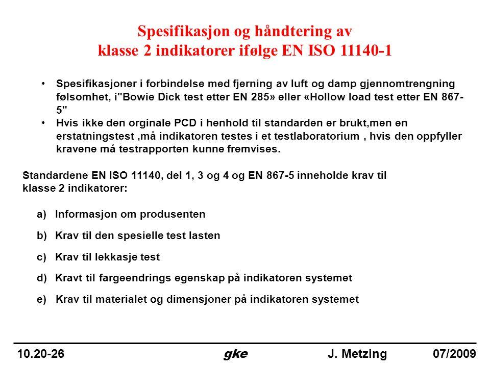 Spesifikasjon og håndtering av klasse 2 indikatorer ifølge EN ISO 11140-1 •Spesifikasjoner i forbindelse med fjerning av luft og damp gjennomtrengning
